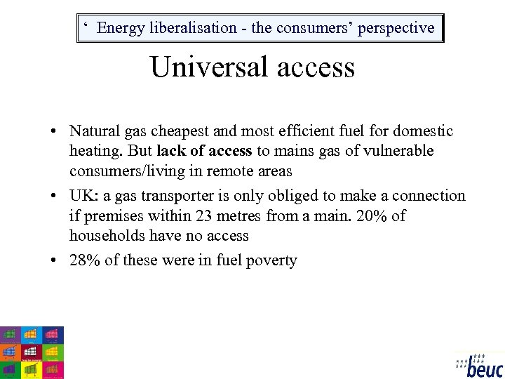 ' Energy liberalisation - the consumers' perspective Universal access • Natural gas cheapest and