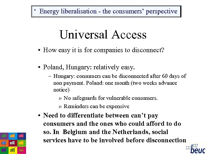 ' Energy liberalisation - the consumers' perspective Universal Access • How easy it is