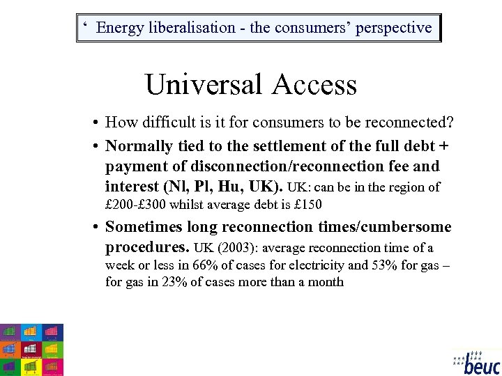 ' Energy liberalisation - the consumers' perspective Universal Access • How difficult is it