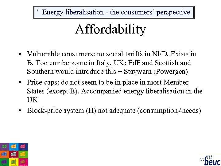 ' Energy liberalisation - the consumers' perspective Affordability • Vulnerable consumers: no social tariffs