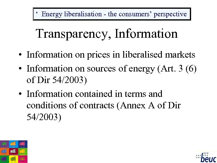 ' Energy liberalisation - the consumers' perspective Transparency, Information • Information on prices in