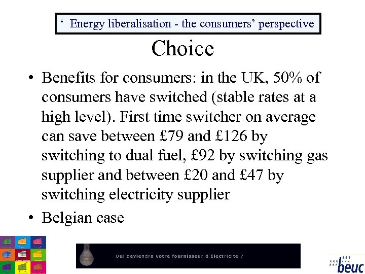 ' Energy liberalisation - the consumers' perspective Choice • Benefits for consumers: in the