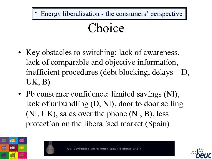 ' Energy liberalisation - the consumers' perspective Choice • Key obstacles to switching: lack