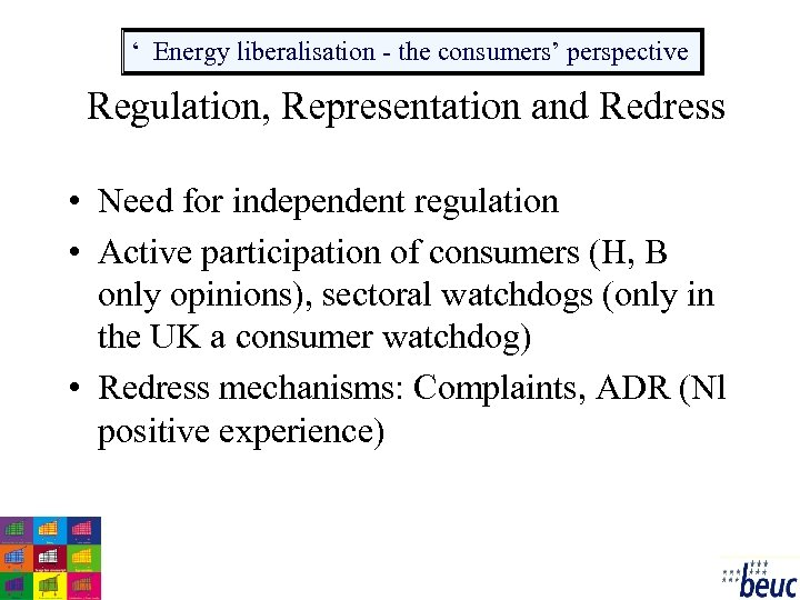 ' Energy liberalisation - the consumers' perspective Regulation, Representation and Redress • Need for