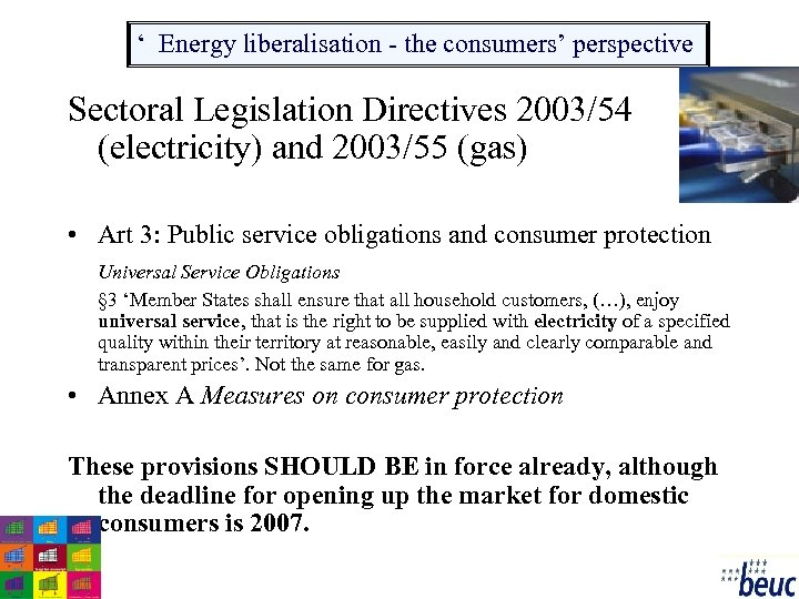 ' Energy liberalisation - the consumers' perspective Sectoral Legislation Directives 2003/54 (electricity) and 2003/55