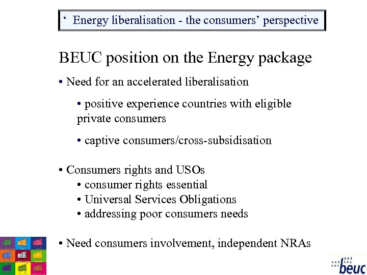 ' Energy liberalisation - the consumers' perspective BEUC position on the Energy package •