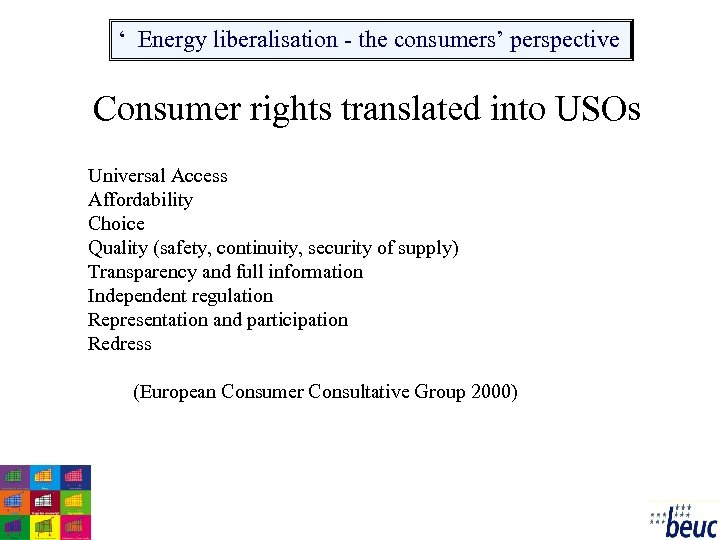 ' Energy liberalisation - the consumers' perspective Consumer rights translated into USOs Universal Access