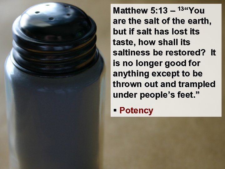 "Matthew 5: 13 – 13""You are the salt of the earth, but if salt"