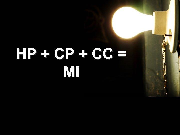 HP + CC = MI