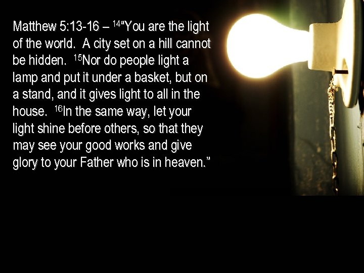 "Matthew 5: 13 -16 – 14""You are the light of the world. A city"