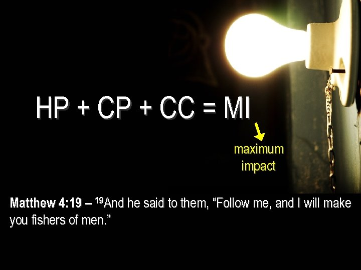HP + CC = MI maximum impact Matthew 4: 19 – 19 And he