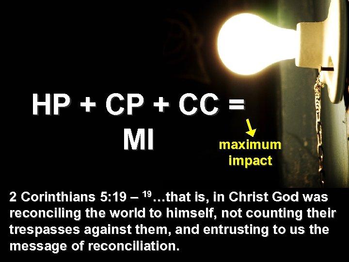 HP + CC = maximum MI impact 2 Corinthians 5: 19 – 19…that is,