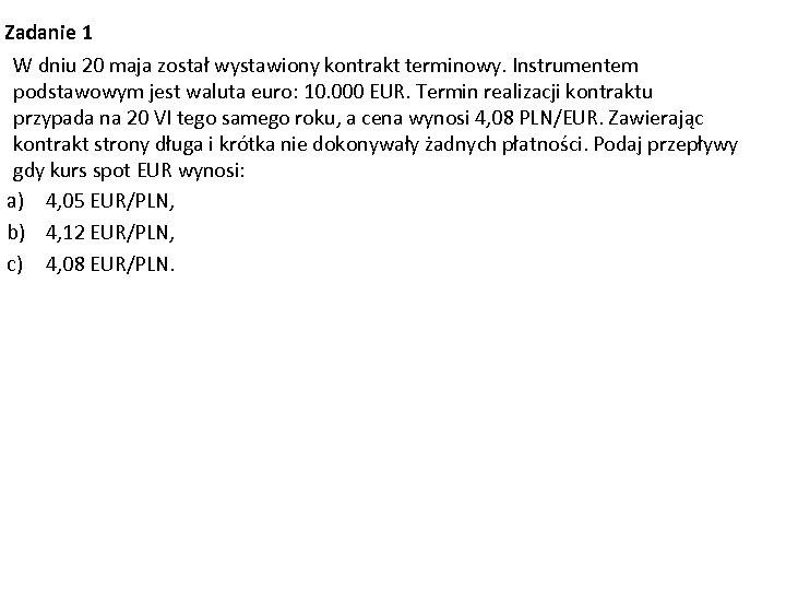 Zadanie 1 W dniu 20 maja został wystawiony kontrakt terminowy. Instrumentem podstawowym jest waluta