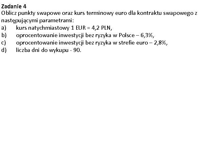 Zadanie 4 Oblicz punkty swapowe oraz kurs terminowy euro dla kontraktu swapowego z następującymi