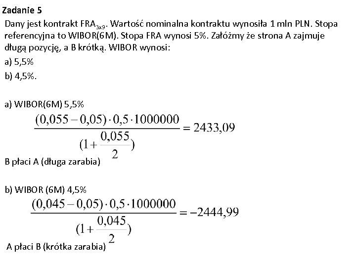Zadanie 5 Dany jest kontrakt FRA 3 x 9. Wartość nominalna kontraktu wynosiła 1