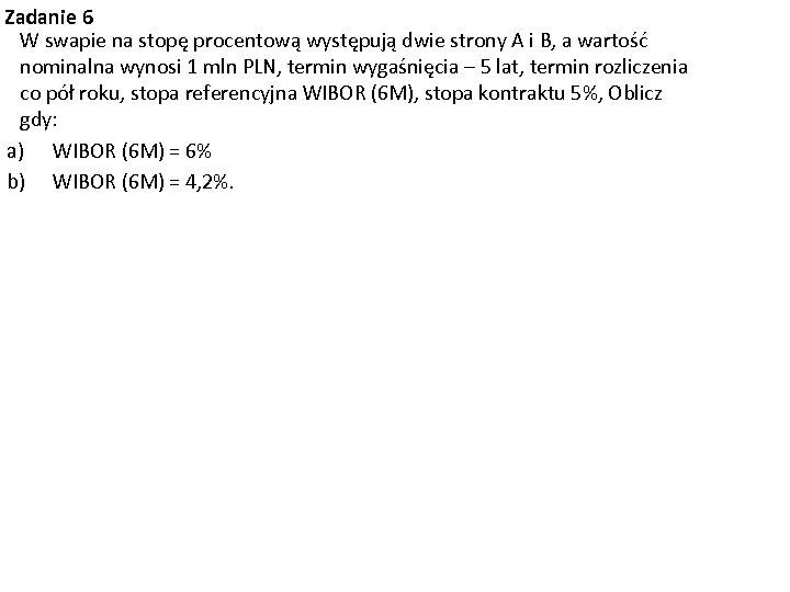 Zadanie 6 W swapie na stopę procentową występują dwie strony A i B, a