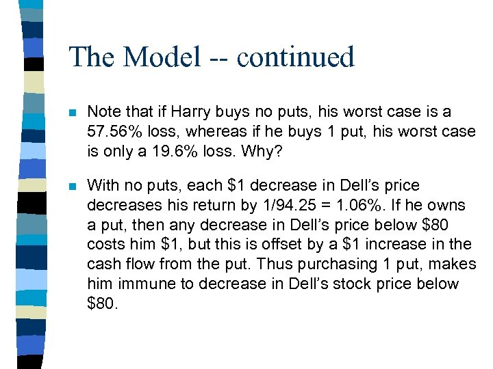The Model -- continued n Note that if Harry buys no puts, his worst