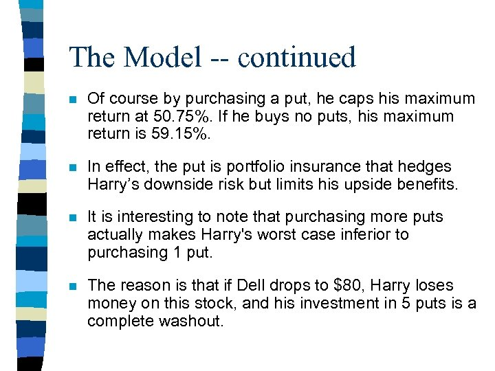The Model -- continued n Of course by purchasing a put, he caps his