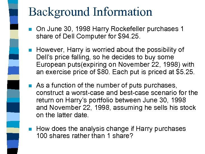 Background Information n On June 30, 1998 Harry Rockefeller purchases 1 share of Dell