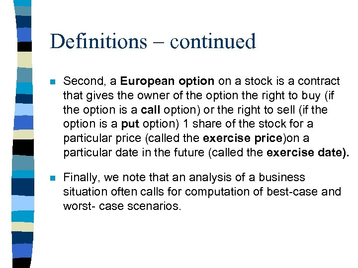 Definitions – continued n Second, a European option on a stock is a contract
