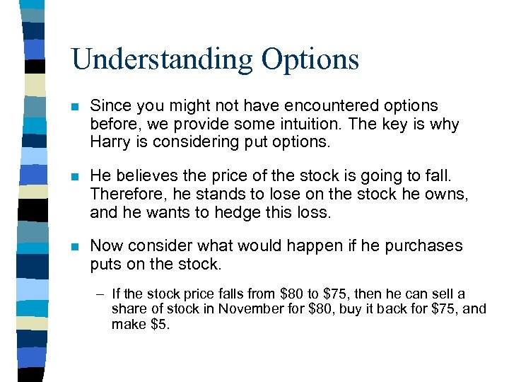 Understanding Options n Since you might not have encountered options before, we provide some