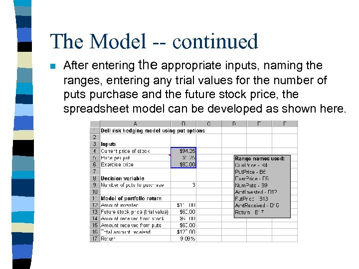 The Model -- continued n After entering the appropriate inputs, naming the ranges, entering