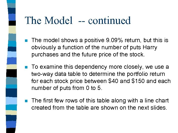 The Model -- continued n The model shows a positive 9. 09% return, but
