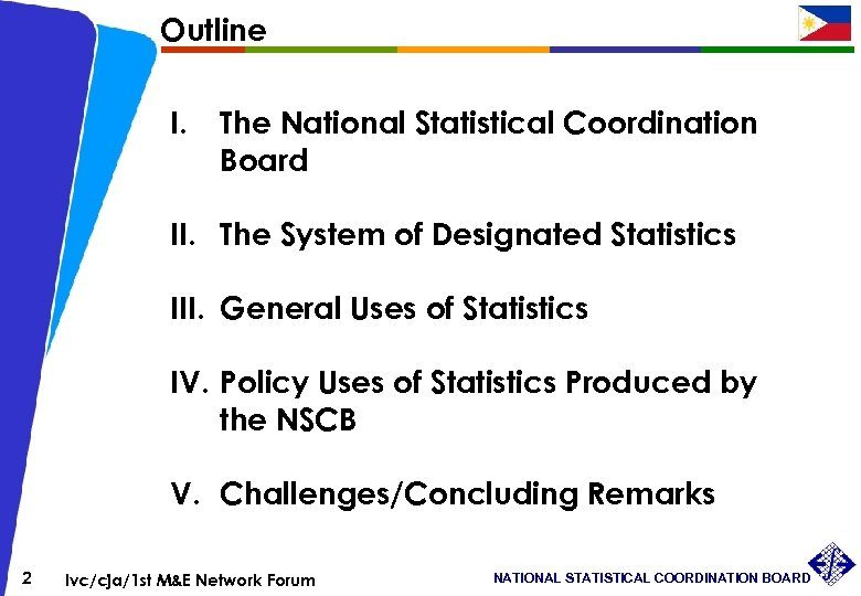 Outline I. The National Statistical Coordination Board II. The System of Designated Statistics III.