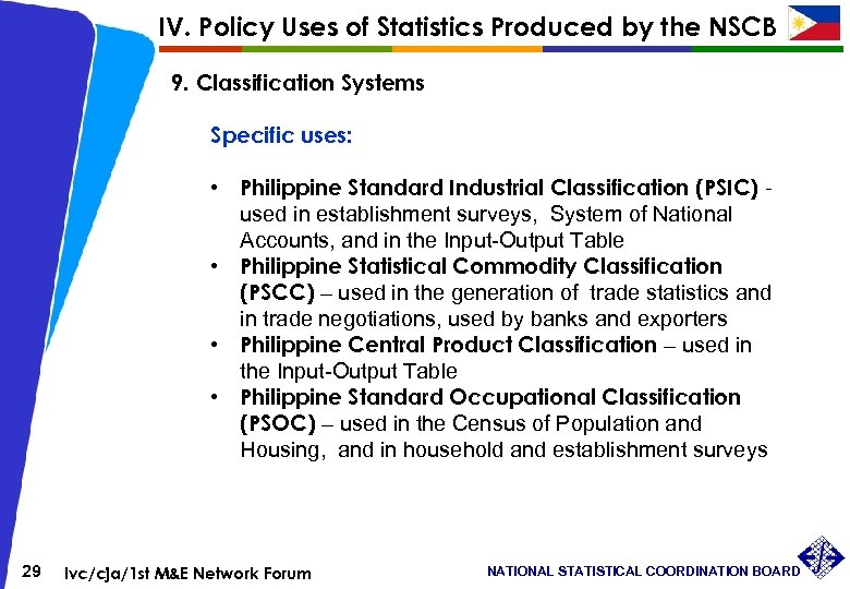 IV. Policy Uses of Statistics Produced by the NSCB 9. Classification Systems Specific uses: