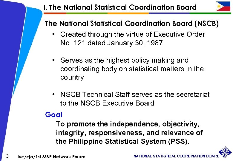 I. The National Statistical Coordination Board (NSCB) • Created through the virtue of Executive