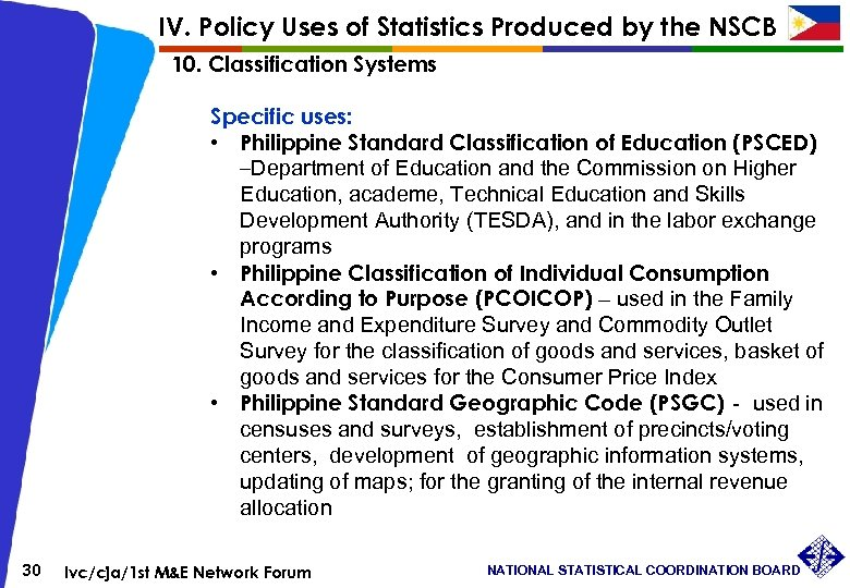 IV. Policy Uses of Statistics Produced by the NSCB 10. Classification Systems Specific uses: