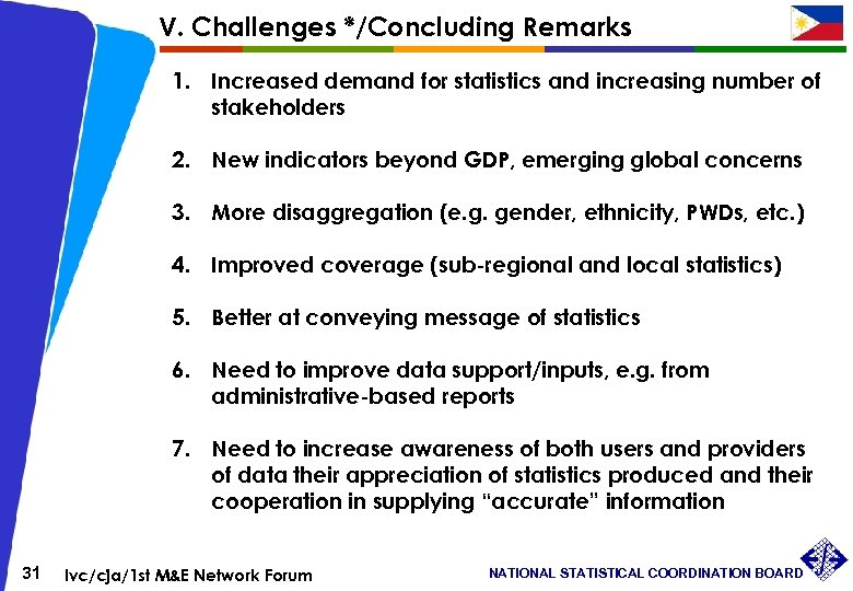V. Challenges */Concluding Remarks 1. Increased demand for statistics and increasing number of stakeholders