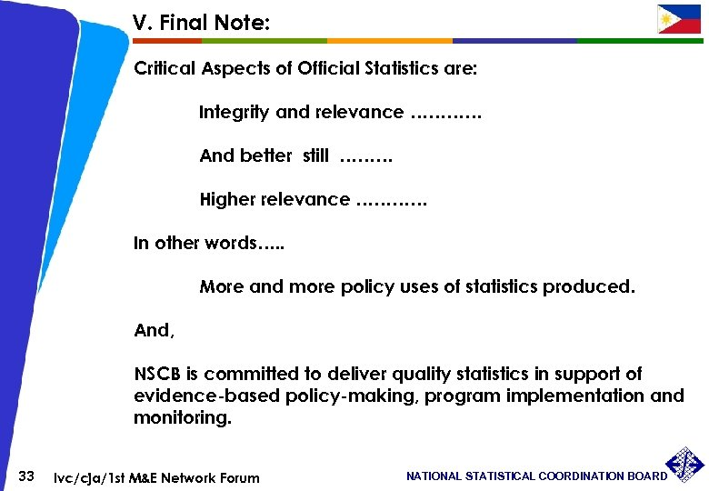 V. Final Note: Critical Aspects of Official Statistics are: Integrity and relevance ………… And