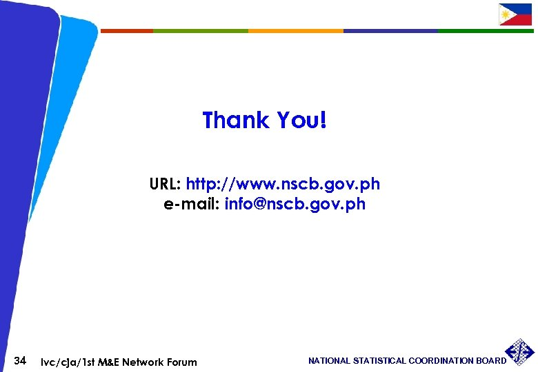 Thank You! URL: http: //www. nscb. gov. ph e-mail: info@nscb. gov. ph 34 lvc/cja/1