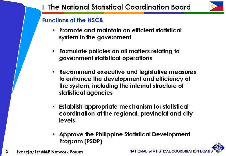 I. The National Statistical Coordination Board Functions of the NSCB • Promote and maintain