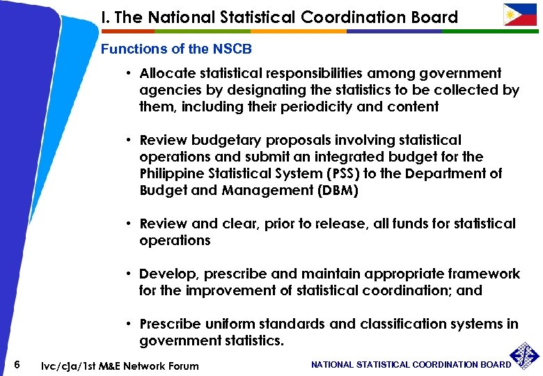 I. The National Statistical Coordination Board Functions of the NSCB • Allocate statistical responsibilities