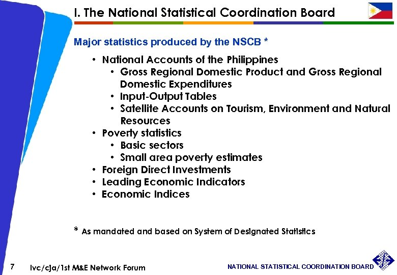 I. The National Statistical Coordination Board Major statistics produced by the NSCB * •