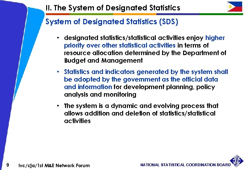 II. The System of Designated Statistics (SDS) • designated statistics/statistical activities enjoy higher priority