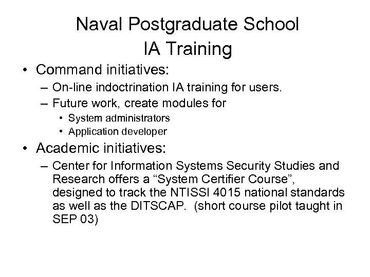 Naval Postgraduate School IA Training • Command initiatives: – On-line indoctrination IA training for