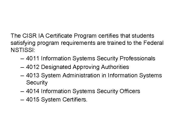 The CISR IA Certificate Program certifies that students satisfying program requirements are trained to