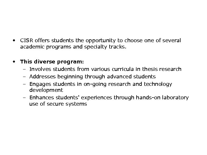 • CISR offers students the opportunity to choose one of several academic programs