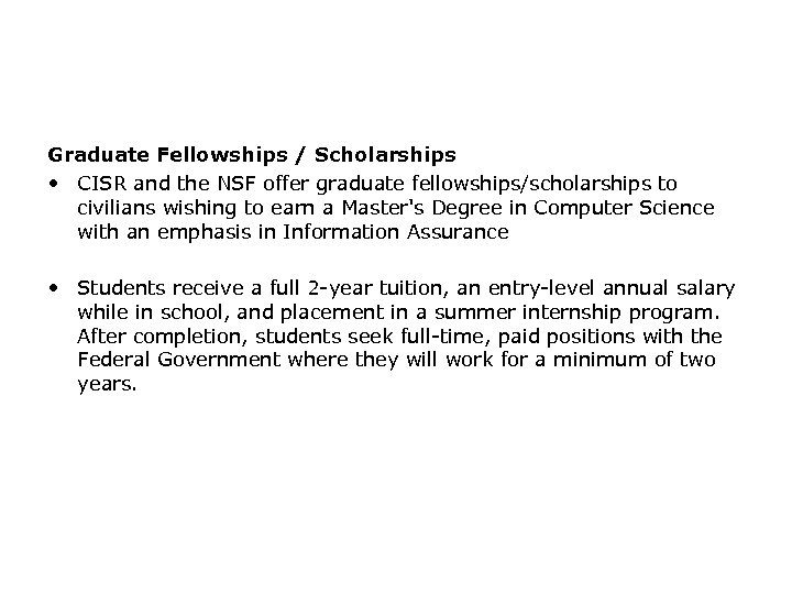 Graduate Fellowships / Scholarships • CISR and the NSF offer graduate fellowships/scholarships to civilians