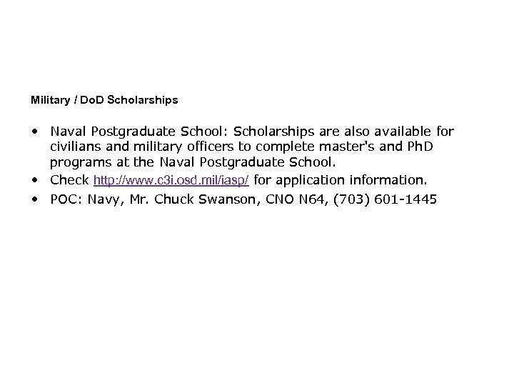 Military / Do. D Scholarships • Naval Postgraduate School: Scholarships are also available for