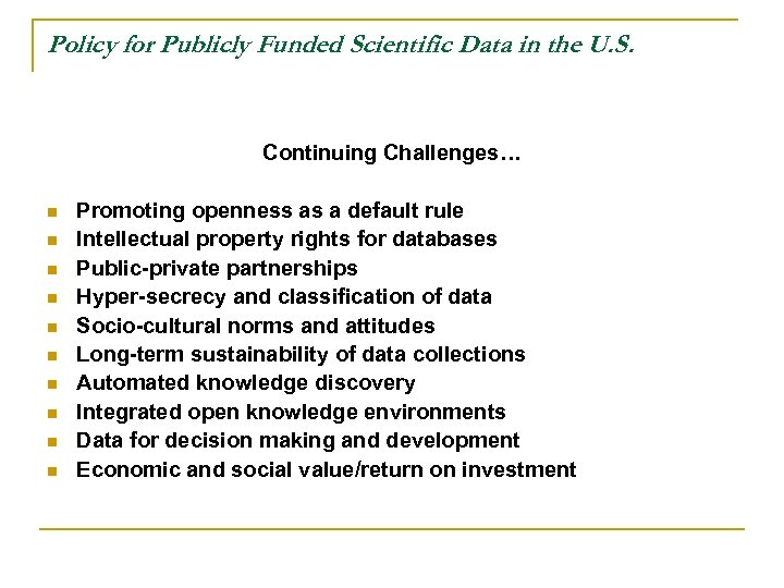 Policy for Publicly Funded Scientific Data in the U. S. Continuing Challenges… n n