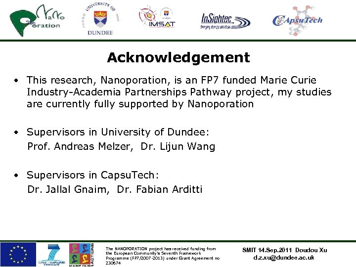 Acknowledgement • This research, Nanoporation, is an FP 7 funded Marie Curie Industry-Academia Partnerships