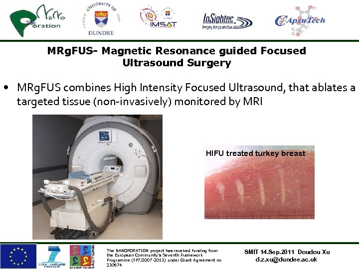 MRg. FUS- Magnetic Resonance guided Focused Ultrasound Surgery • MRg. FUS combines High Intensity