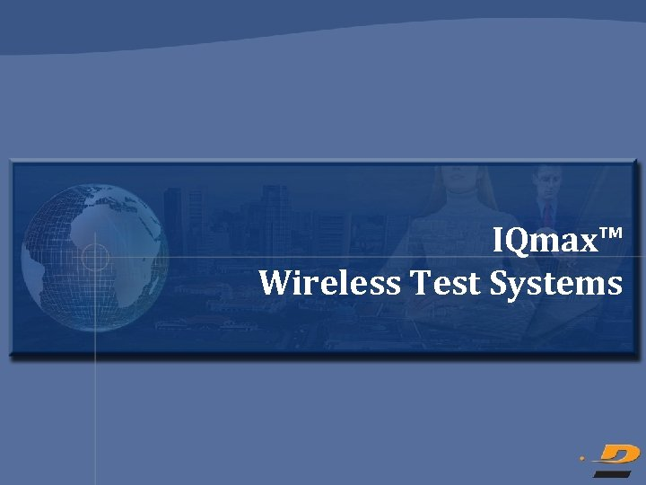 IQmax™ Wireless Test Systems