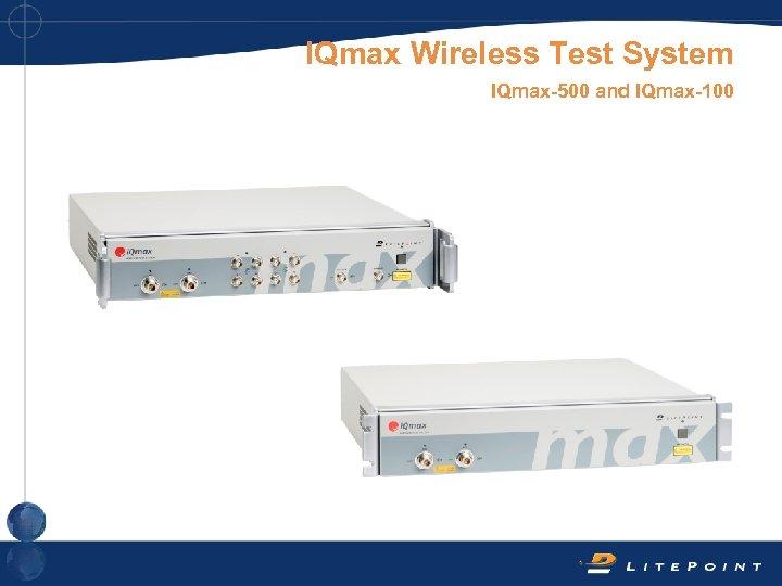 IQmax Wireless Test System IQmax-500 and IQmax-100