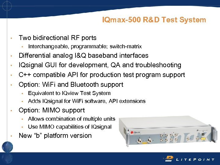 IQmax-500 R&D Test System • Two bidirectional RF ports • Interchangeable, programmable; switch-matrix Differential