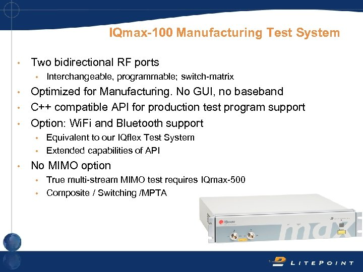 IQmax-100 Manufacturing Test System • Two bidirectional RF ports • Interchangeable, programmable; switch-matrix Optimized